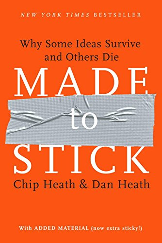 book cover for Made to Stick:Why Some Ideas Survive and Others Die by Chip and Dan Heath