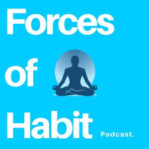 Forces of Habit Podcast